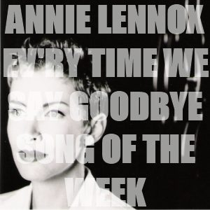 Song Of The Week: Ev'ry Time We Say Goodbye – Annie Lennox