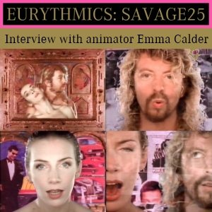 Eurythmics Savage25: Exclusive Interview With Emma Calder, The Shame Video Animator