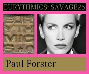 Eurythmics Savage25: A Fans Perspective – Paul Forster