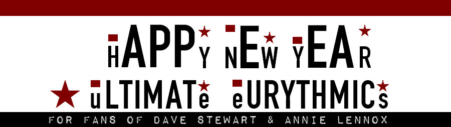 Happy New Year to all Eurythmics, Dave Stewart and Annie Lennox fans!