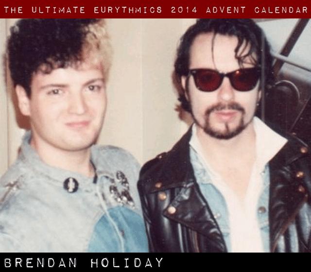 Day 20 – Ultimate Eurythmics Advent Calendar 2014 – Brendan Holiday